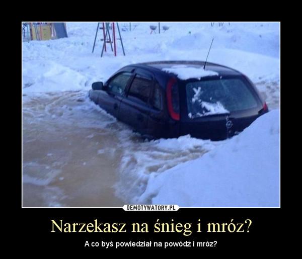 Narzekasz na śnieg i mróz? – A co byś powiedział na powódź i mróz?
