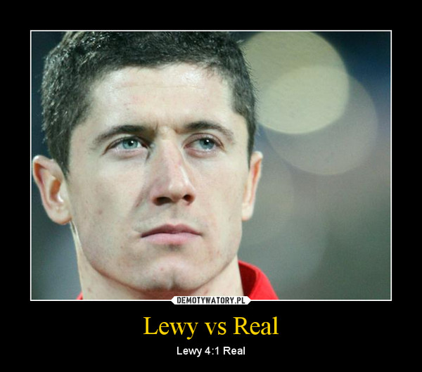 Lewy vs Real – Lewy 4:1 Real