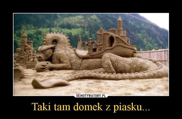 Taki tam domek z piasku... –