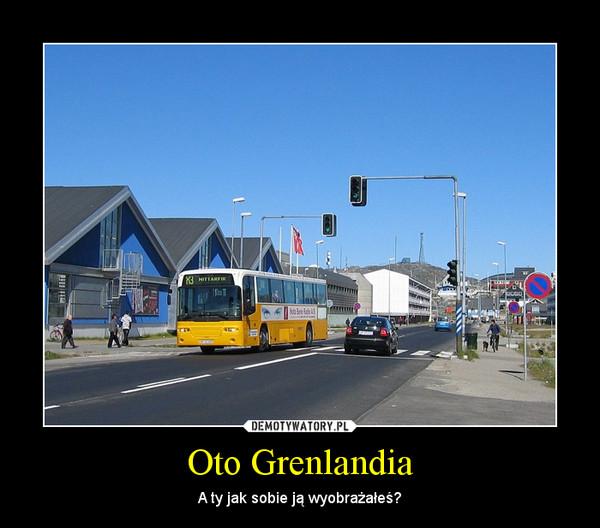 Oto Grenlandia – A ty jak sobie ją wyobrażałeś?