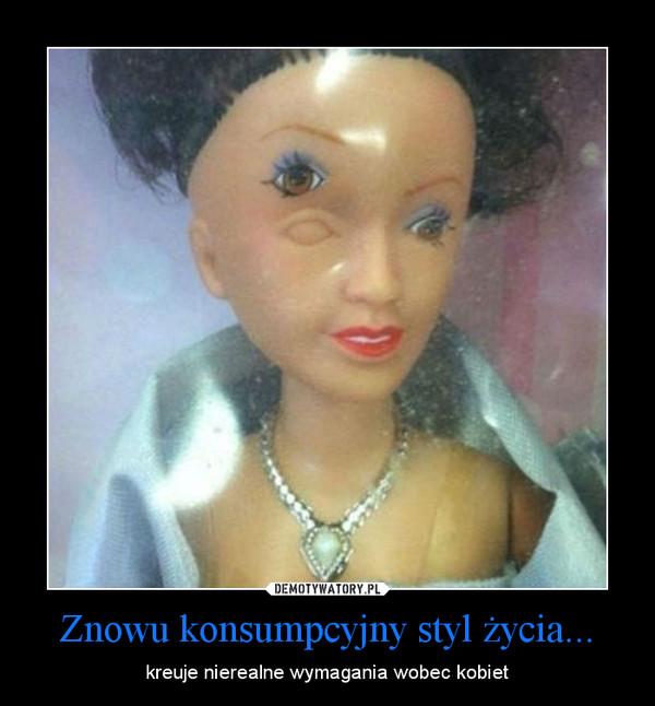 Znowu konsumpcyjny styl życia... – kreuje nierealne wymagania wobec kobiet