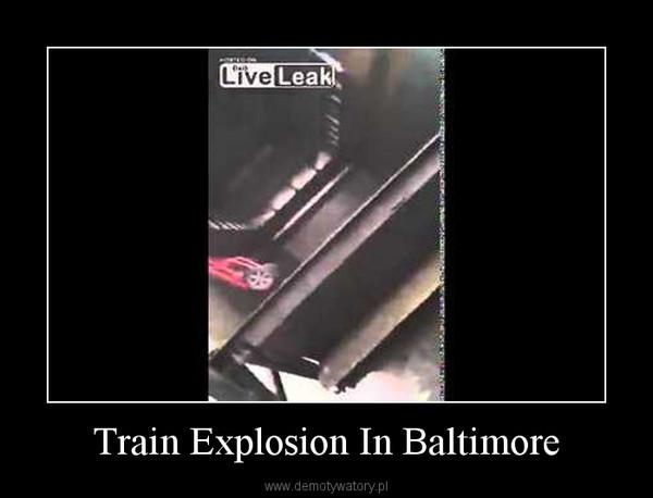 Train Explosion In Baltimore –