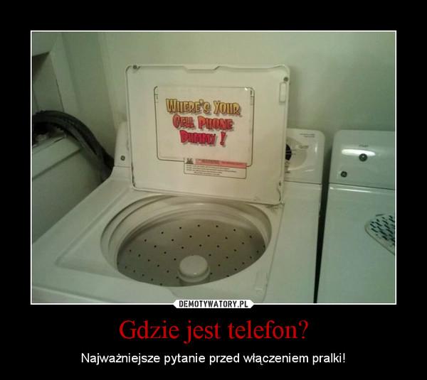 Gdzie jest telefon? – Najważniejsze pytanie przed włączeniem pralki!