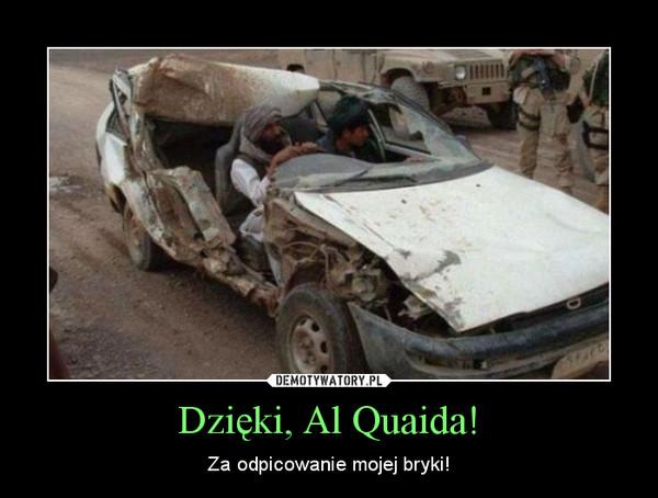 Dzięki, Al Quaida! – Za odpicowanie mojej bryki!