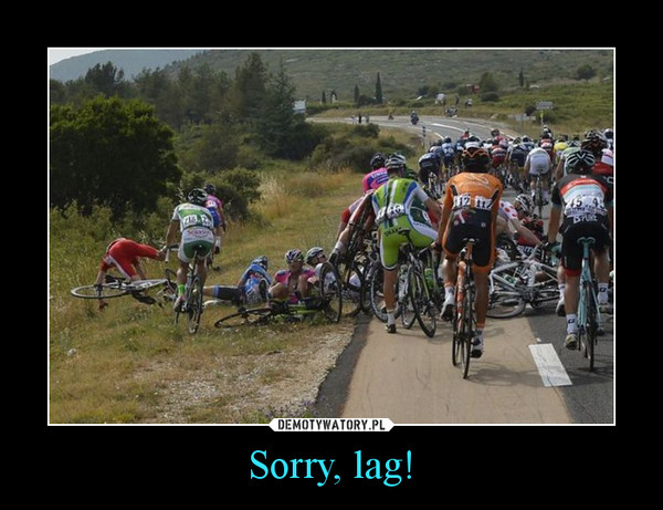 Sorry, lag! –