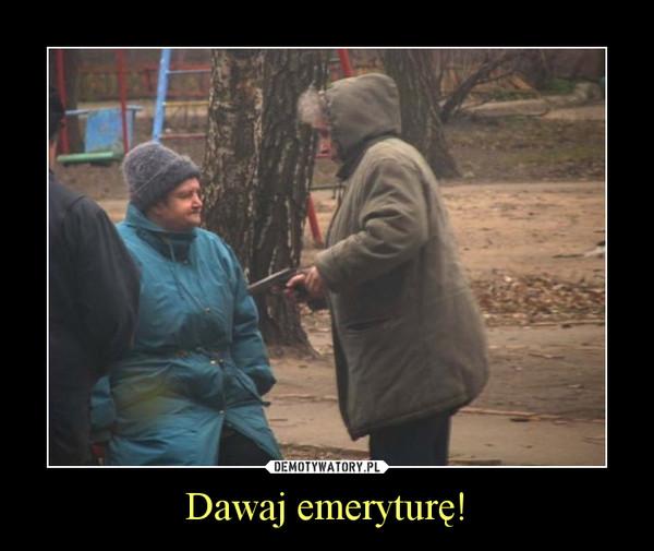 Dawaj emeryturę! –