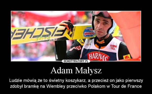 Adam Małysz – Ludzie mówią że to świetny koszykarz, a przecież on jako pierwszy zdobył bramkę na Wembley przeciwko Polakom w Tour de France