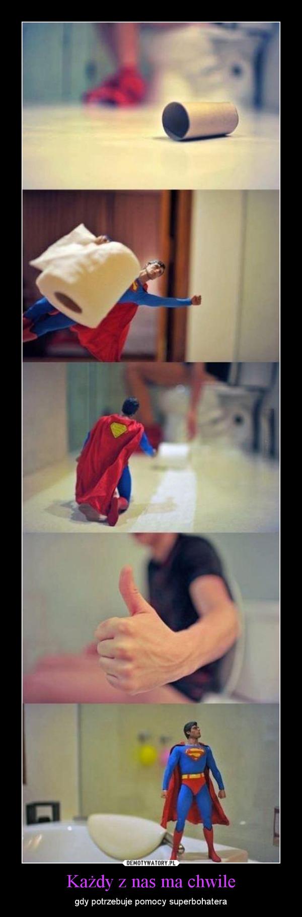 Każdy z nas ma chwile – gdy potrzebuje pomocy superbohatera