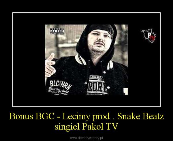 Bonus BGC - Lecimy prod . Snake Beatz singiel Pakol TV –