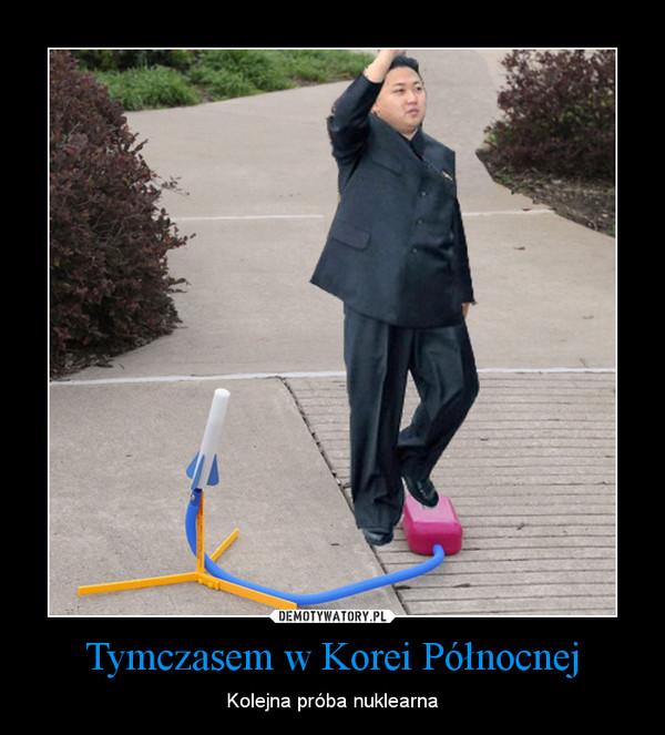 Tymczasem w Korei Północnej – Kolejna próba nuklearna