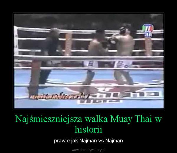 Najśmieszniejsza walka Muay Thai w historii – prawie jak Najman vs Najman
