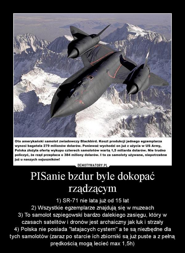 """PISanie bzdur byle dokopać rządzącym – 1) SR-71 nie lata już od 15 lat2) Wszystkie egzemplarze znajdują się w muzeach3) To samolot szpiegowski bardzo dalekiego zasięgu, który w czasach satelitów i dronów jest archaiczny jak łuk i strzały4) Polska nie posiada """"latajacych cystern"""" a te są niezbędne dla tych samolotów (zaraz po starcie ich zbiorniki są już puste a z pełną prędkością mogą lecieć max 1,5h)"""