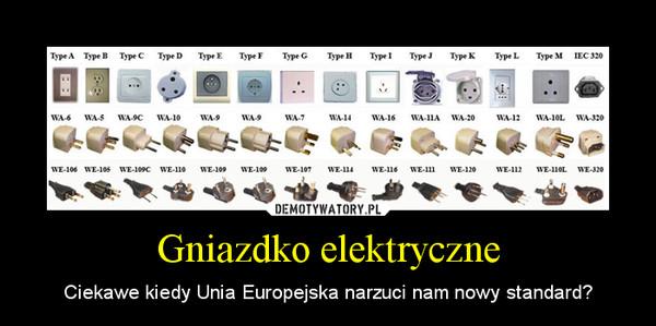 Gniazdko elektryczne – Ciekawe kiedy Unia Europejska narzuci nam nowy standard?
