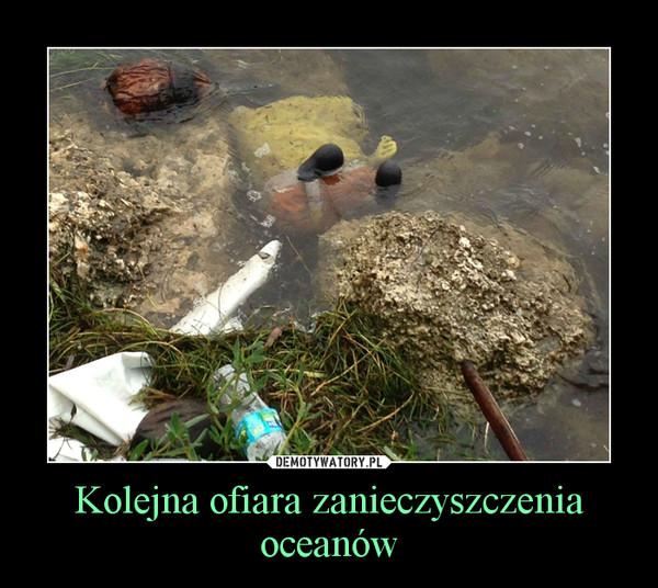 Kolejna ofiara zanieczyszczenia oceanów –