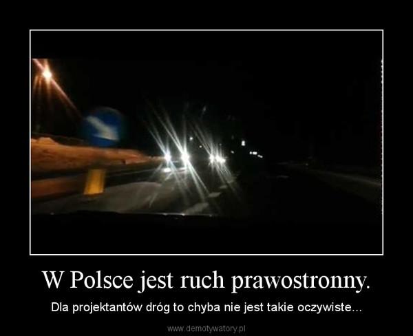 W Polsce jest ruch prawostronny. – Dla projektantów dróg to chyba nie jest takie oczywiste...