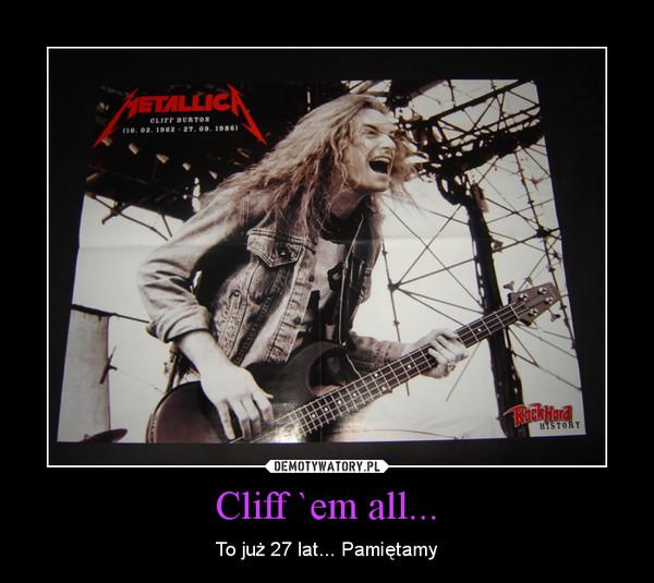 Cliff `em all... – To już 27 lat... Pamiętamy