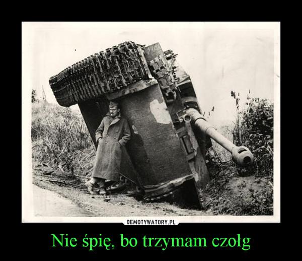 Nie śpię, bo trzymam czołg –