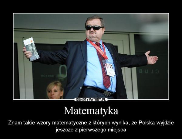 Matematyka – Znam takie wzory matematyczne z których wynika, że Polska wyjdzie jeszcze z pierwszego miejsca