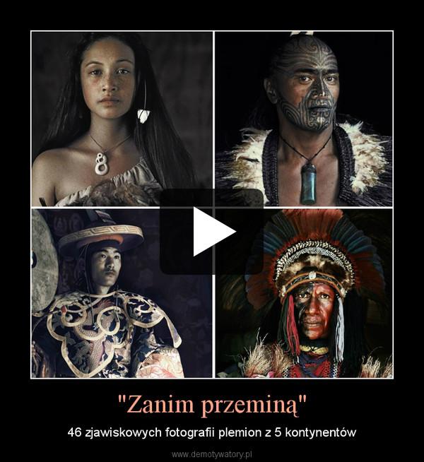 """""""Zanim przeminą"""" – 46 zjawiskowych fotografii plemion z 5 kontynentów"""