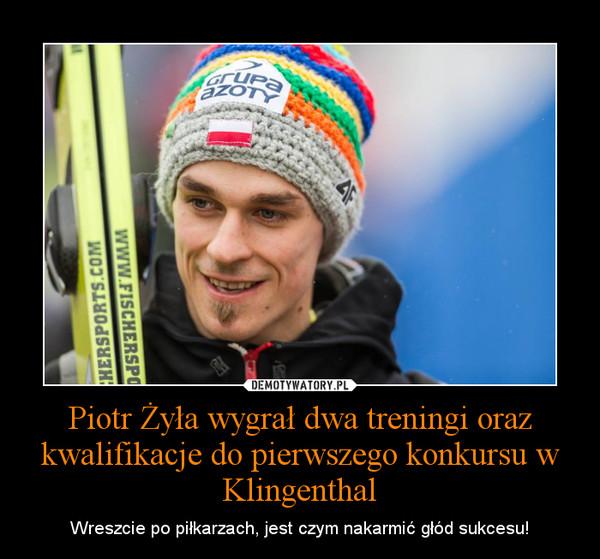 Piotr Żyła wygrał dwa treningi oraz kwalifikacje do pierwszego konkursu w Klingenthal – Wreszcie po piłkarzach, jest czym nakarmić głód sukcesu!