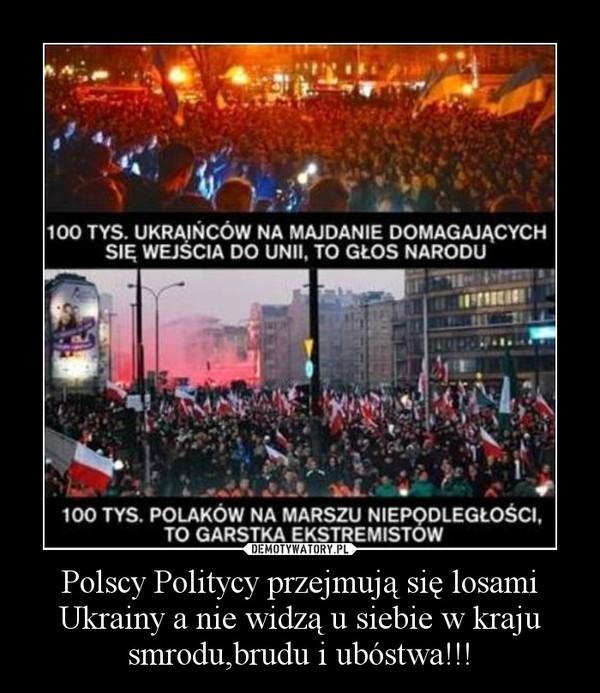 Polscy Politycy przejmują się losami Ukrainy a nie widzą u siebie w kraju smrodu,brudu i ubóstwa!!! –