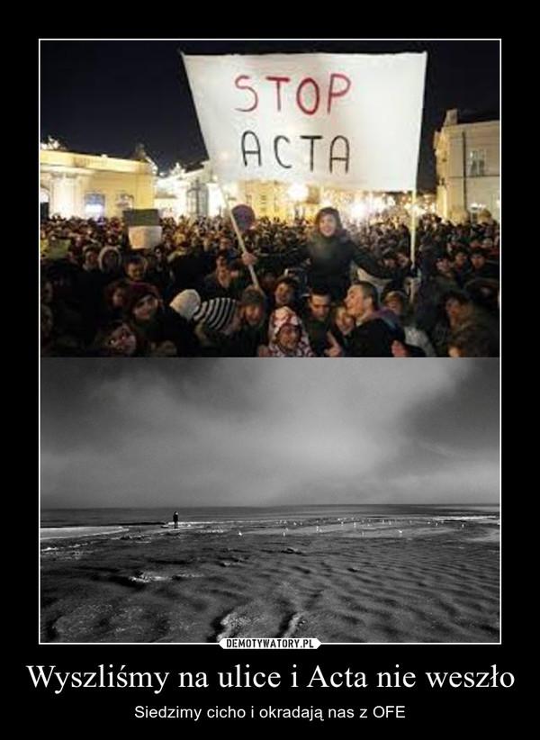 Wyszliśmy na ulice i Acta nie weszło – Siedzimy cicho i okradają nas z OFE
