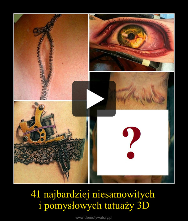 41 najbardziej niesamowitych i pomysłowych tatuaży 3D –