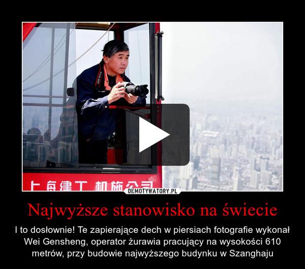 Najwyższe stanowisko na świecie – I to dosłownie! Te zapierające dech w piersiach fotografie wykonał Wei Gensheng, operator żurawia pracujący na wysokości 610 metrów, przy budowie najwyższego budynku w Szanghaju