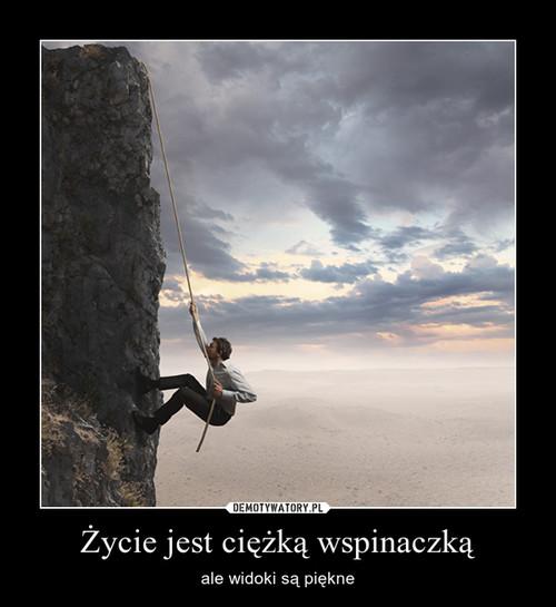 Życie jest ciężką wspinaczką