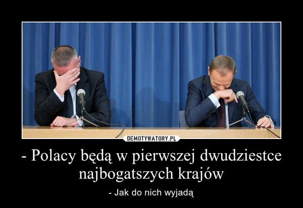 - Polacy będą w pierwszej dwudziestce najbogatszych krajów – - Jak do nich wyjadą