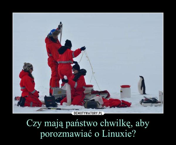Czy mają państwo chwilkę, aby porozmawiać o Linuxie? –