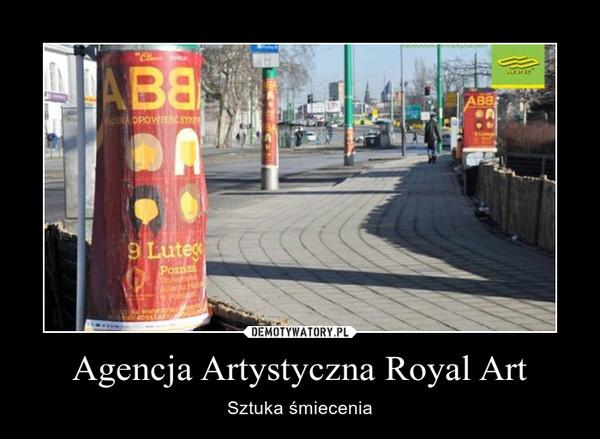 Agencja Artystyczna Royal Art – Sztuka śmiecenia