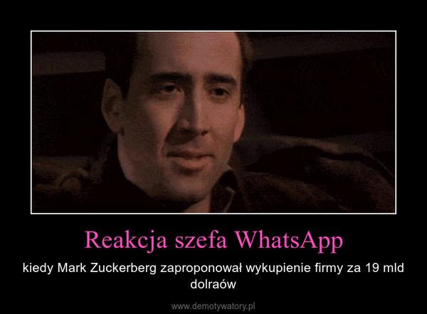 Reakcja szefa WhatsApp – kiedy Mark Zuckerberg zaproponował wykupienie firmy za 19 mld dolraów