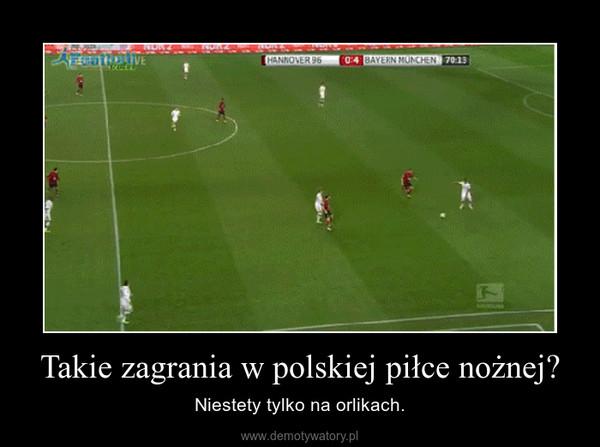 Takie zagrania w polskiej piłce nożnej? – Niestety tylko na orlikach.