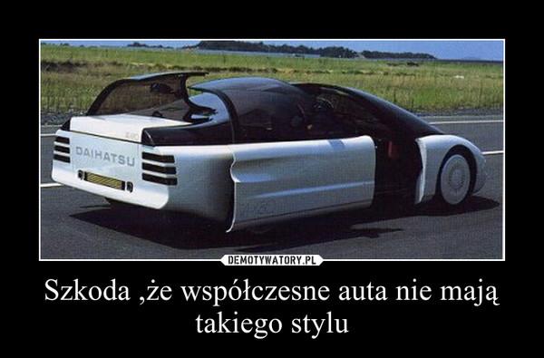 Szkoda ,że współczesne auta nie mają takiego stylu –