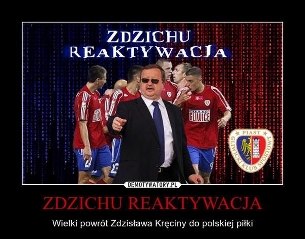 ZDZICHU REAKTYWACJA – Wielki powrót Zdzisława Kręciny do polskiej piłki