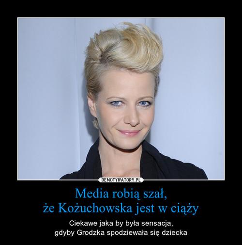 Media robią szał, że Kożuchowska jest w ciąży