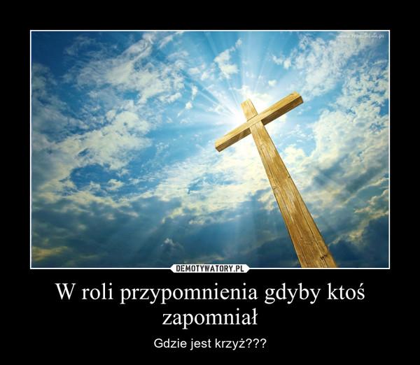 W roli przypomnienia gdyby ktoś zapomniał – Gdzie jest krzyż???