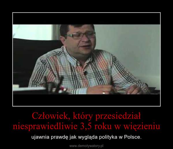 Człowiek, który przesiedział niesprawiedliwie 3,5 roku w więzieniu – ujawnia prawdę jak wygląda polityka w Polsce.