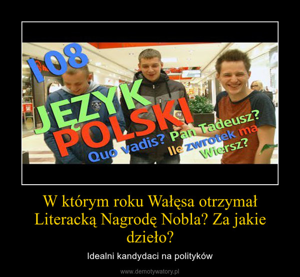 W którym roku Wałęsa otrzymał Literacką Nagrodę Nobla? Za jakie dzieło? – Idealni kandydaci na polityków