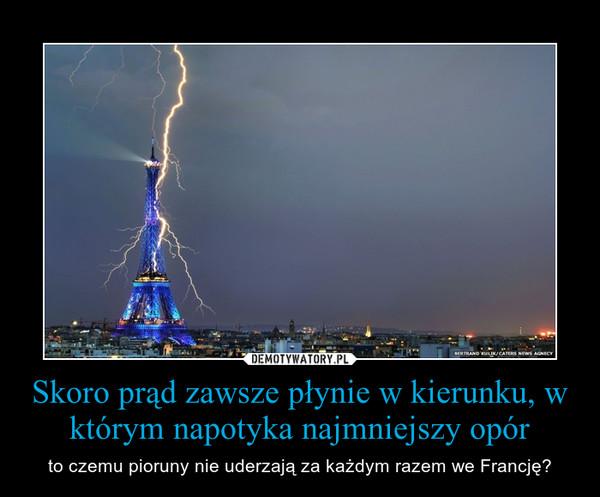 Skoro prąd zawsze płynie w kierunku, w którym napotyka najmniejszy opór – to czemu pioruny nie uderzają za każdym razem we Francję?