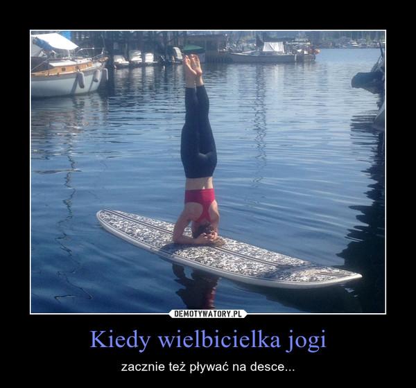 Kiedy wielbicielka jogi – zacznie też pływać na desce...