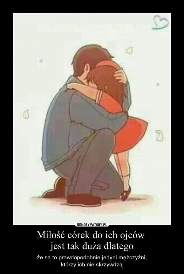 Miłość córek do ich ojców jest tak duża dlatego – że są to prawdopodobnie jedyni mężczyźni,którzy ich nie skrzywdzą