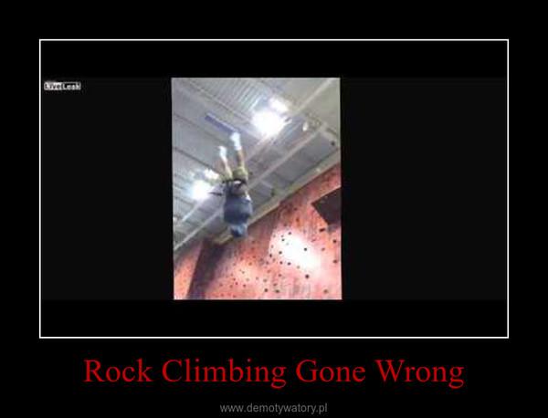 Rock Climbing Gone Wrong –