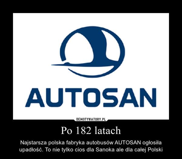 Po 182 latach – Najstarsza polska fabryka autobusów AUTOSAN ogłosiła upadłość. To nie tylko cios dla Sanoka ale dla całej Polski