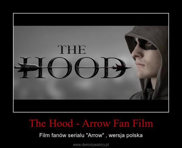 """The Hood - Arrow Fan Film – Film fanów serialu """"Arrow"""" , wersja polska"""