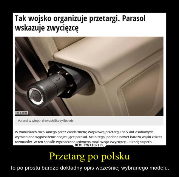 Przetarg po polsku – To po prostu bardzo dokładny opis wcześniej wybranego modelu.