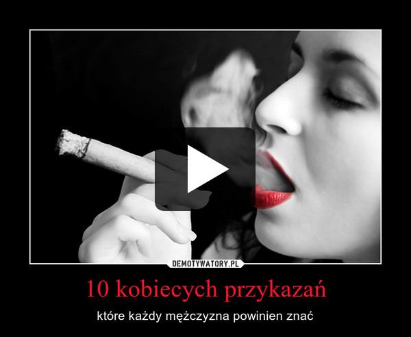10 kobiecych przykazań – które każdy mężczyzna powinien znać