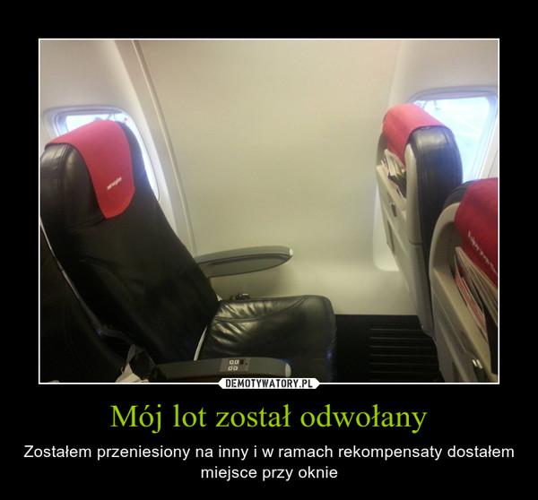 Mój lot został odwołany – Zostałem przeniesiony na inny i w ramach rekompensaty dostałem miejsce przy oknie