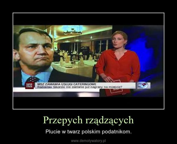 Przepych rządzących – Plucie w twarz polskim podatnikom.